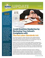 2013 Q2 SLRMA Newsletter - Avoid Overtime Headaches by Reviewing Your School's Compliance with The Fair Labor Standards Act.